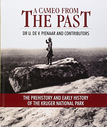 A Cameo from the Past: The Prehistory and Early History of the Kruger National Park: Tol Pienaar