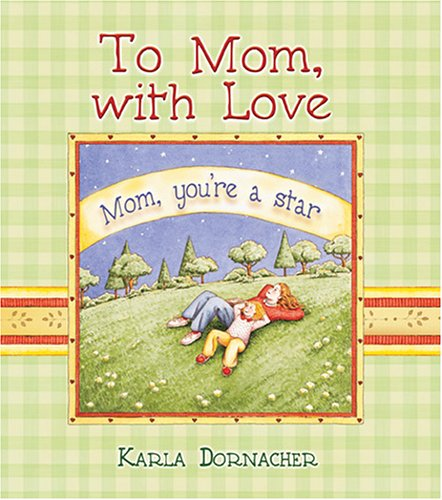 To Mom with Love (Spirit Lifters to Touch a Heart) (1869203275) by Karla Dornacher