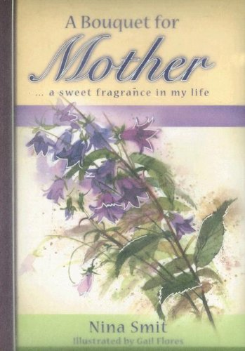 A Bouquet for Mother a Sweet Fragrance in my Life: Nina Smit