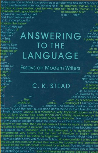 Answering to the Language: Essays on Modern Writers: Stead, C. K.