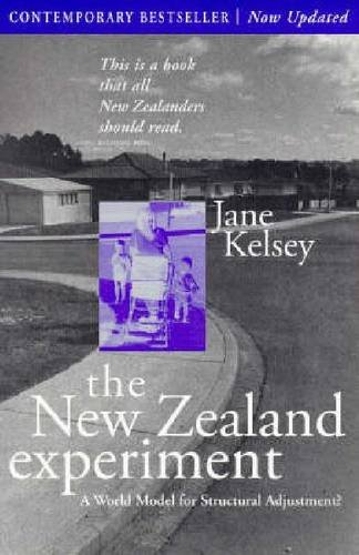 The New Zealand Experiment: A World Model for Structural Adjustment: Kelsey, Jane