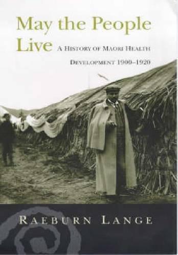 May the People Live: Maori Health Development 1900–1920: Lange, Raeburn