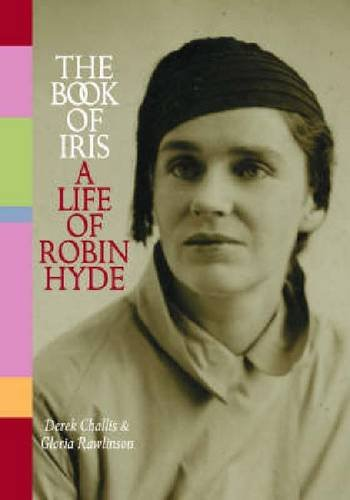 The Book of Iris: A Life of Robin Hyde (Hardback): Derek Challis
