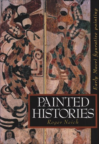 Painted Histories: Early Maori Figurative Painting (Paperback): Roger Neich