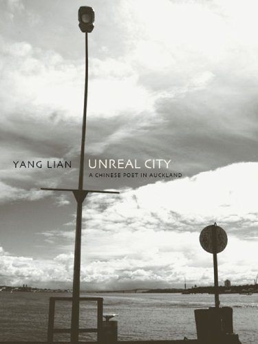 Unreal City: A Chinese Poet in Auckland: Selected Poetry and Prose of Yang Lian (1869403541) by Lian, Yang