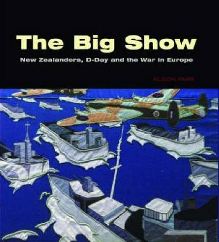 9781869403652: The Big Show: New Zealanders, D-Day and the War in Europe