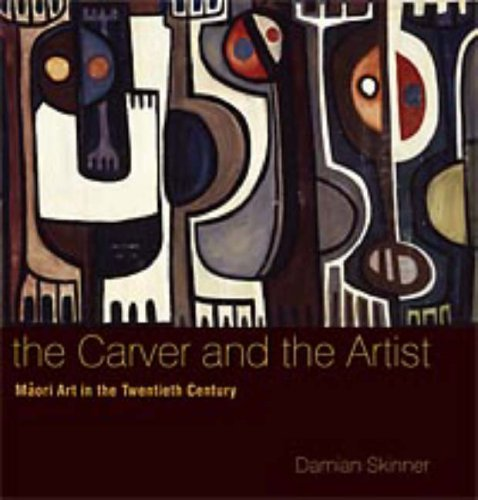 The Carver and the Artist: Maori Art in the Twentieth Century (Hardback): Damian Skinner