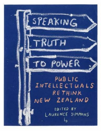 9781869403799: Speaking Truth to Power: Public Intellectuals Rethink New Zealand