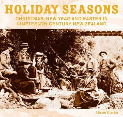 9781869403829: Holiday Seasons: New Year, Easter and Christmas in Nineteenth-Century New Zealand (AUP Studies in Cultural and Social History series)