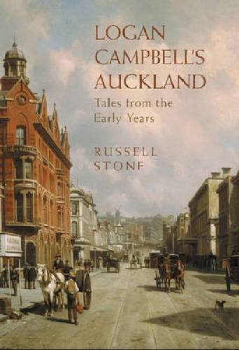 Logan Campbell's Auckland: Tales from the Early Years - Russell Stone