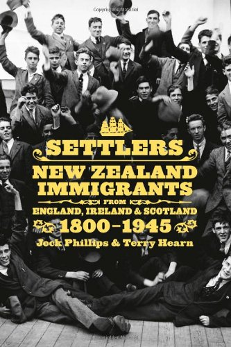 Settlers: New Zealand Immigrants from England, Ireland & Scotland 1800–1945 (AUP Studies in Cultural and Social History series) (1869404017) by Phillips, Jock; Hearn, Terry