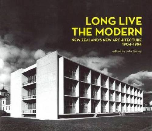 9781869404154: Long Live the Modern: New Zealand's New Architecture, 1904–84