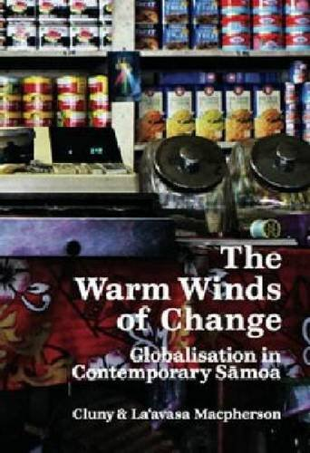 The Warm Winds of Change: Globalisation in Contemporary Samoa (9781869404451) by Cluny Macpherson; La'avasa Macpherson