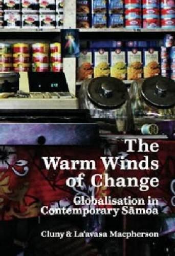 The Warm Winds of Change: Globalisation in Contemporary Samoa (1869404459) by Cluny Macpherson; La'avasa Macpherson