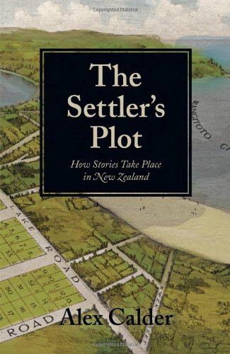 9781869404888: The Settler's Plot: How Stories Take Place in New Zealand
