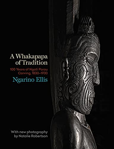 A Whakapapa of Tradition: One Hundred Yeats of Ngati Porou Carving, 1830-1930 (Hardcover): Ngarino ...