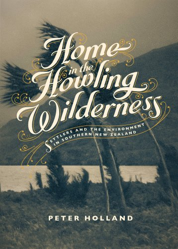 9781869407391: Home in the Howling Wilderness: Settlers and the Environment in Southern New Zealand