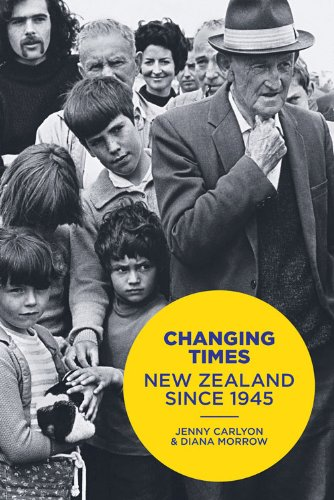 Changing Times New Zealand Since 1945: Carlyon, Jenny, And Diana Morrow