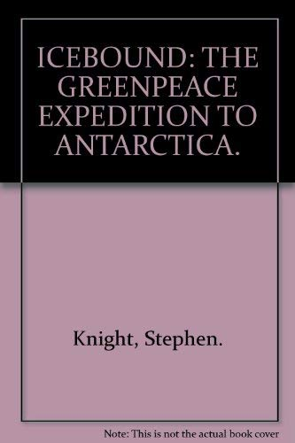 9781869410209: ICEBOUND: THE GREENPEACE EXPEDITION TO ANTARCTICA.
