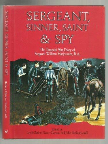 Sergeant, Sinner, Saint, and Spy: The Taranaki War Diary of Sergeant William Marjouram, RA: ...