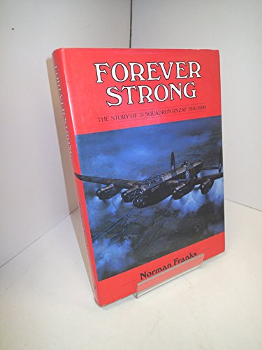 Forever Strong: The Story of 75 Squadron RNZAF, 1916-1990: Franks, Norman L.R.
