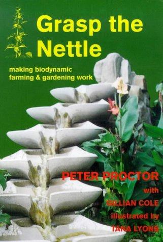 9781869413187: Grasp the Nettle: Making Biodynamic Farming and Gardening Work