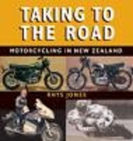 Taking To the Road: Motorcycling in New Zealand: Jones, Rhys