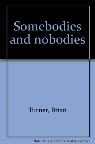 Somebodies and nobodies (1869415078) by Turner, Brian