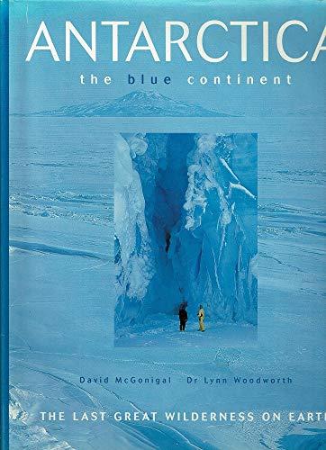 Antarctica. The Blue Continent: Mcgonigal, David; Woodworth,