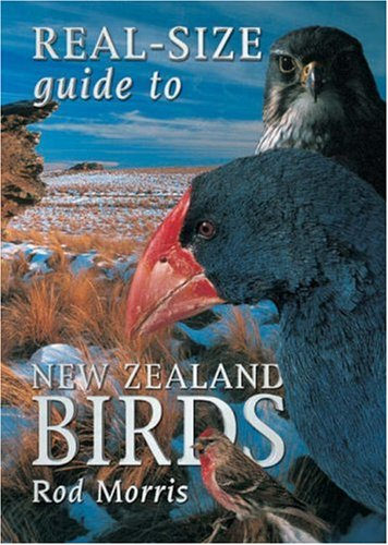 Real-size Guide to NZ Birds: Morris, Rod