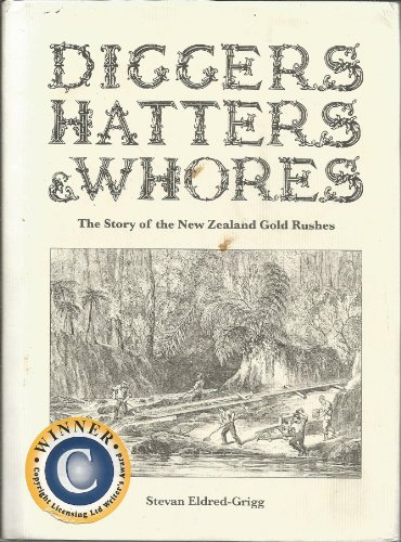 9781869419257: Diggers Hatters & Whores; The Story of the New Zealand Gold Rushes
