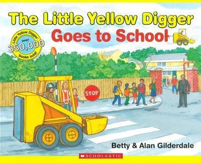 The Little Yellow Digger Goes to School: Betty & Alan