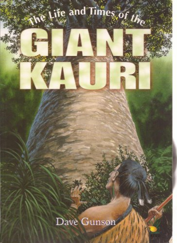 Life and Times of the Giant Kauri (1869487850) by Gunson, Dave