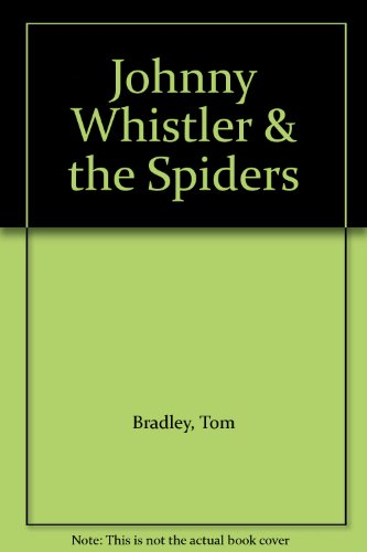 Johnny Whistler & the Spiders (186950075X) by Bradley, Tom