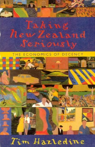 9781869502836: Taking New Zealand Seriously: the Economics of Decency