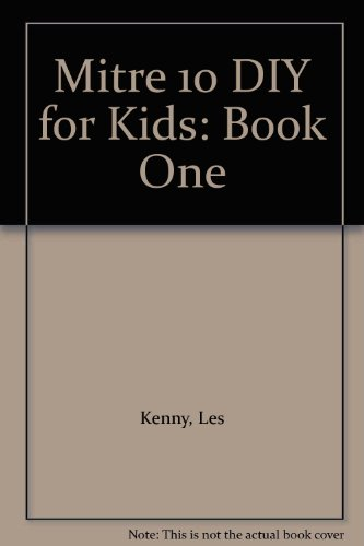 Mitre 10 DIY for Kids: Book One: Kenny, Les; Kenny,
