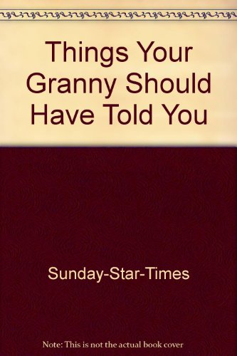 Things Your Granny Should Have Told You: Sunday-Star-Times