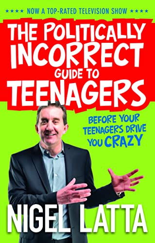 The Politically Incorrect Guide to Teenagers: Nigel Latta