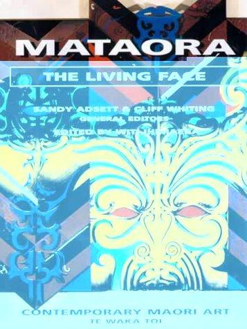 Mataora The Living Face Contemporary Maori Art: Ihimaera, Witi (Ed.)