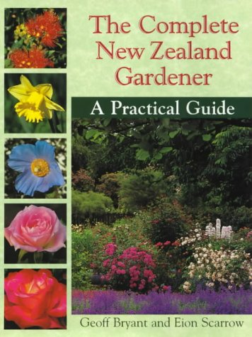 Complete New Zealand Gardener: A Practical Guide (1869532090) by Scarrow, Eion; Bryant, Geoff