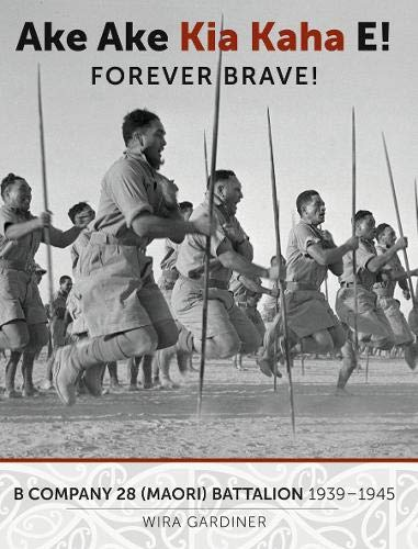 9781869539856: Ake Ake Kia Kaha E!: B Company 28th Maori Battalion 1939-1945