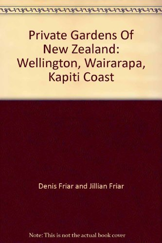 Private Gardens Of New Zealand: Wellington, Wairarapa,: Denis Friar and