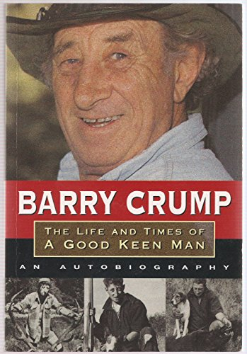 The Life and Times of a Good Keen Man: An Autobiography: Crump, Barry