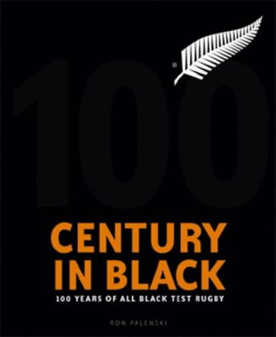 9781869589370: Century in Black: 100 Years of All Blacks Test Rugby