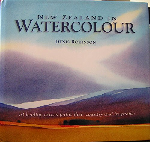 9781869661946: New Zealand in Watercolour: 30 Leading Artists Paint Their Country and Its People