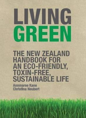 9781869662455: Living Green: the New Zealand Handbook for an Eco-friendly, Toxin-free, Sustainable Life