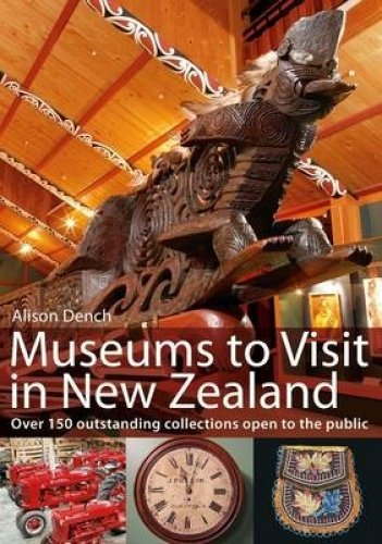 Museums to Visit in New Zealand (Paperback): Alison Dench