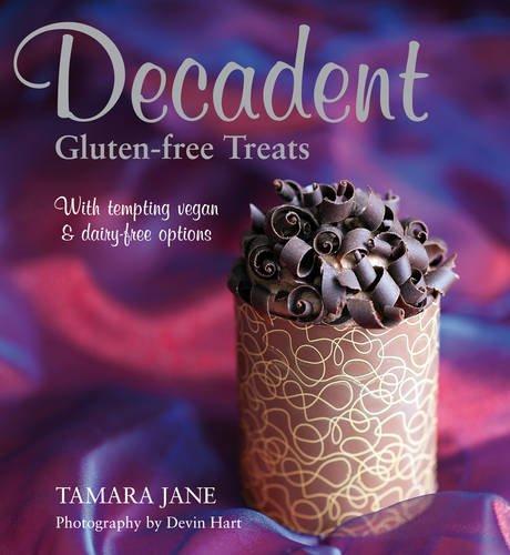 Decadent Gluten Free Treats: Tamara Jane