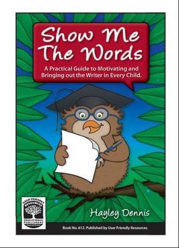 9781869684969: Show Me the Words: A Practical Guide to Motivating and Bringing Out the Writer in Every Child
