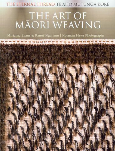 The Art of Maori Weaving : The Eternal Thread/Te Aho Mutunga Kore